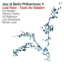 Jazz At Berlin Philharmonic V: Lost Hero - Tears For Esbjorn