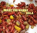 Make You Wanna Hala